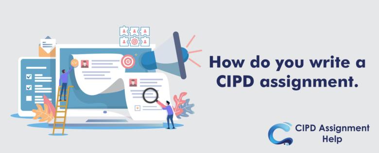How do you write a CIPD assignment